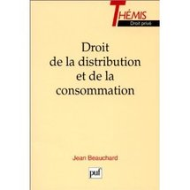 """Le """"Droit de la distribution et de la consommation"""" par Jean BEAUCHARD (in memoriam)"""