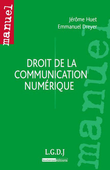 Droit de la communication numérique, par Jérôme Huet et  Emmanuel Dreyer. J'adore !