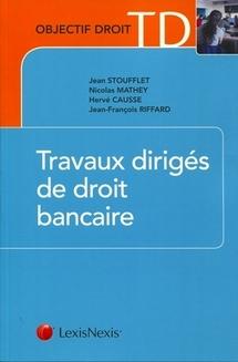 Travaux dirigés de droit bancaire, éd. LexisNexis, 2011.