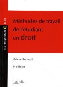 Méthode de travail de l'étudiant en droit... qui serait utile à quelques professionnels... (par le prof. Jérôme BONNARD, 5e éd., Hachette).