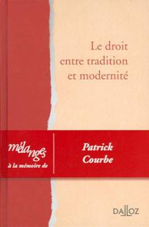 Le droit entre tradition et modernité, Mélanges à la mémoire de Patrick Courbe