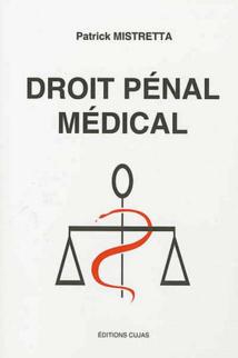 """Patrick MISTRETTA publie """"Droit pénal médical"""" (éd. CUJAS) : quelques questions à l'auteur."""