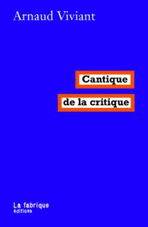 """Le bel essai """"cantique de la critique"""" d'Arnaud Viviant, La Fabrique éditions, 2021 (de la Critique littéraire à la Doctrine juridique ?)."""