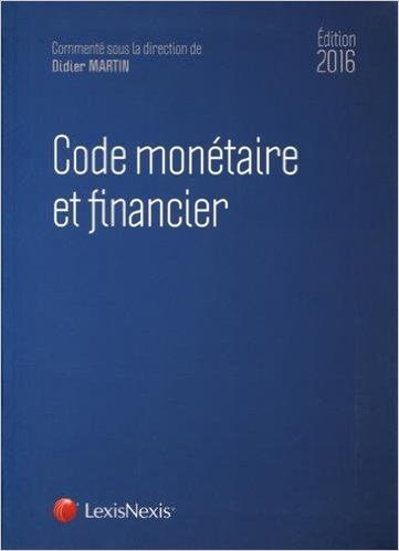 Code monétaire et financier, éd. LexisNexis, 2016, direction D. Martin