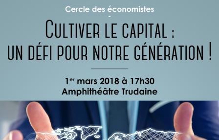 """""""Cultiver le capital : un défi pour notre génération !"""", Exposés d'étudiants, Cercle des économistes, Ecole de droit de clermont-Ferrand"""