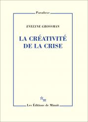 """""""La créativité de la crise"""", par Evelyne Grossman, aux éditions de Minuit, 2020, année de toutes les crises !"""