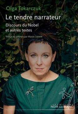 L'écriture, ce code de la pensée : Olga Tokarczuc, Le tendre narrateur, éd. NOIR et BLANC, 2020.