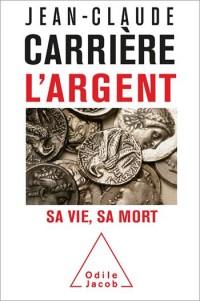 """Attention aux opinions infondées de J.-C. Carrière dans """"L'argent, sa vie sa mort"""" (éd. O. Jacob)"""