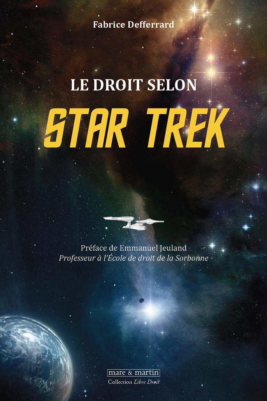 Le droit selon STAR TREK, par Fabrice DEFFERRARD, préf. Emmanuel JEULAND, éd. mare & martin.