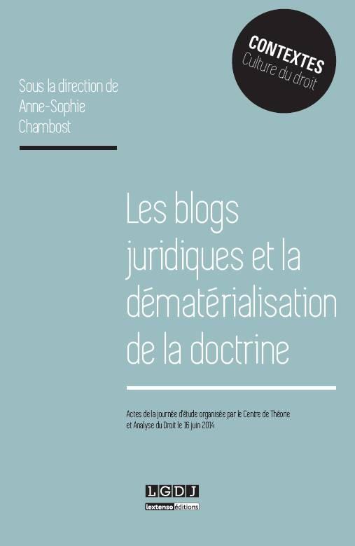 Les blogs juridiques et la dématérialisation de la doctrine (LGDJ, 2015, dir. A.-S. CHAMBOST)