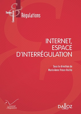 "Une idée, une voie en colloque :""Internet, espace d'interrégulation"" (dir. M.-A. Frison-Roche, Dalloz & the Journal of Regulation)"