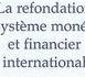 La refondation du système monétaire et financier international, participation au colloque et à l'ouvrage