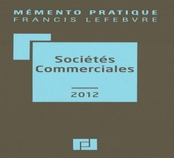 """La rédaction des éditions F. LEFEBVRE, Anne Charvériat, Alain Couret , Bruno Zabala et B. Mercadal publient """"Sociétés commerciales 2012"""" (43e éd.)"""