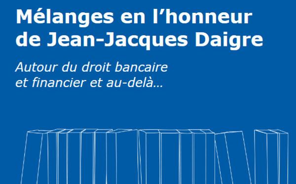 Mélanges Jean-Jacques DAIGRE, Mélanges de Droit bancaire et financier offerts au professeur et praticien.
